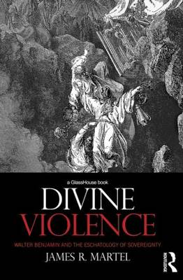Divine Violence: Walter Benjamin and the Eschatology of Sovereignty (Paperback)