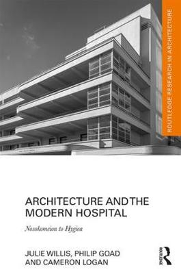 Architecture and the Modern Hospital: Nosokomeion to Hygeia - Routledge Research in Architecture (Hardback)