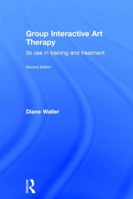 Group Interactive Art Therapy: Its use in training and treatment (Hardback)