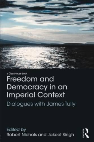 Freedom and Democracy in an Imperial Context: Dialogues with James Tully (Hardback)