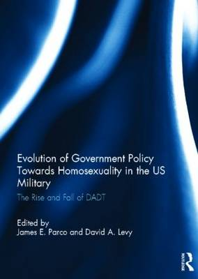 Evolution of Government Policy Towards Homosexuality in the US Military: The Rise and Fall of DADT (Hardback)