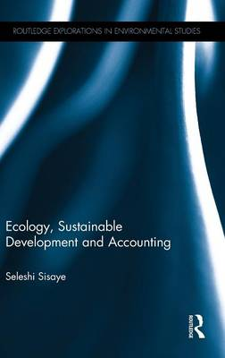 Ecology, Sustainable Development and Accounting - Routledge Explorations in Environmental Studies (Hardback)
