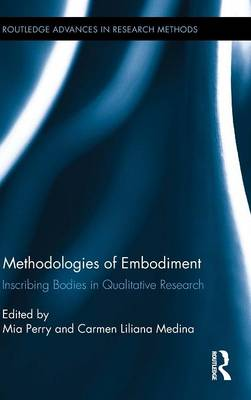 Methodologies of Embodiment: Inscribing Bodies in Qualitative Research - Routledge Advances in Research Methods (Hardback)
