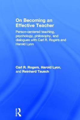 On Becoming an Effective Teacher: Person-centered teaching, psychology, philosophy, and dialogues with Carl R. Rogers and Harold Lyon (Hardback)