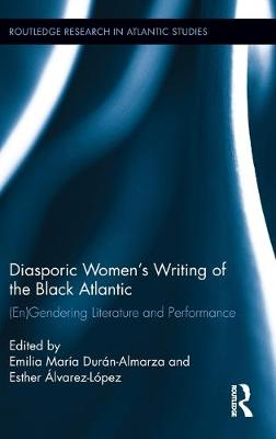 Diasporic Women's Writing of the Black Atlantic: (En)Gendering Literature and Performance (Hardback)
