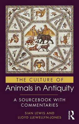The Culture of Animals in Antiquity: A Sourcebook with Commentaries (Hardback)