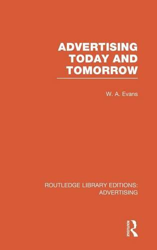Advertising Today and Tomorrow - Routledge Library Editions: Advertising (Hardback)