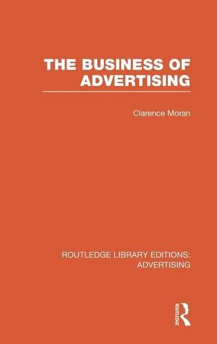 The Business of Advertising - Routledge Library Editions: Advertising (Hardback)