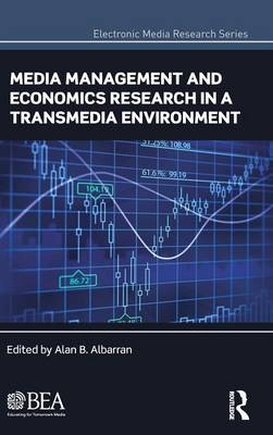Media Management and Economics Research in a Transmedia Environment - Electronic Media Research Series (Hardback)
