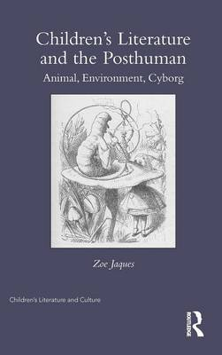 Children's Literature and the Posthuman: Animal, Environment, Cyborg - Children's Literature and Culture (Hardback)