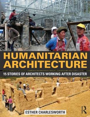 Humanitarian Architecture: 15 stories of architects working after disaster (Paperback)