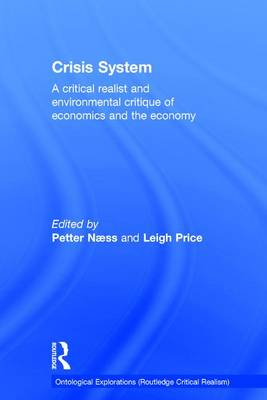 Crisis System: A critical realist and environmental critique of economics and the economy (Hardback)