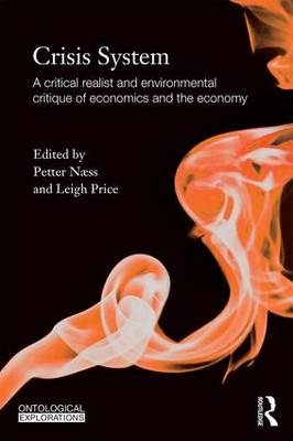 Crisis System: A critical realist and environmental critique of economics and the economy (Paperback)