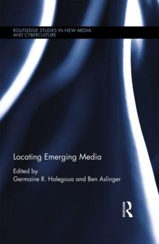 Locating Emerging Media - Routledge Studies in New Media and Cyberculture (Hardback)