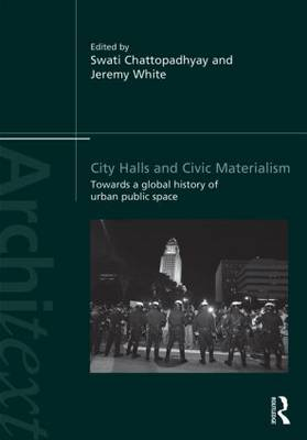 City Halls and Civic Materialism: Towards a Global History of Urban Public Space - Architext (Hardback)