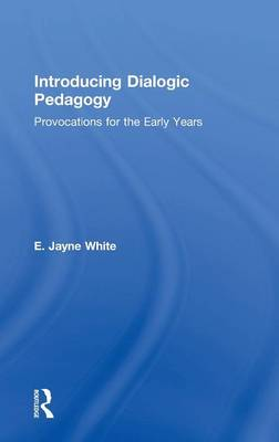 Introducing Dialogic Pedagogy: Provocations for the Early Years (Hardback)