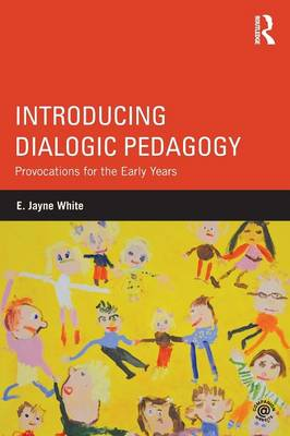 Introducing Dialogic Pedagogy: Provocations for the Early Years (Paperback)