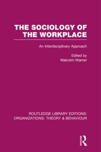 The Sociology of the Workplace - Routledge Library Editions: Organizations (Hardback)