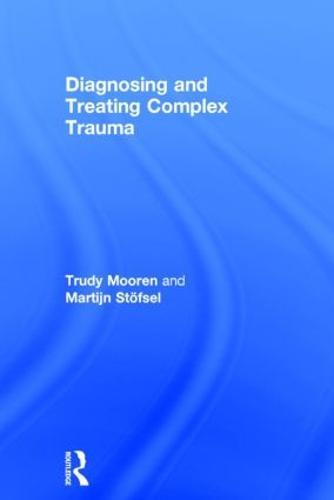 Diagnosing and Treating Complex Trauma (Hardback)