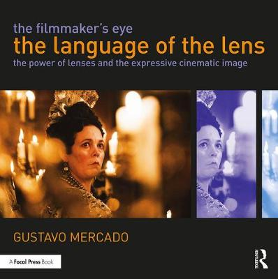 The Filmmaker's Eye: The Language of the Lens: The Power of Lenses and the Expressive Cinematic Image (Paperback)
