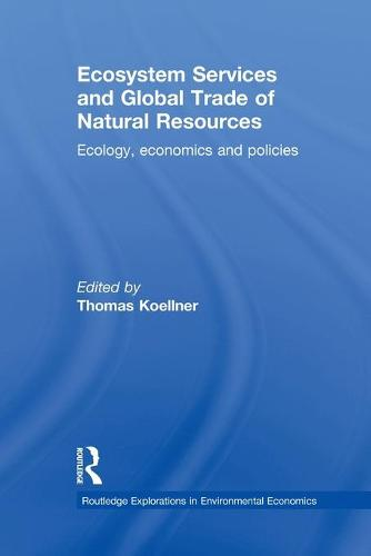 Ecosystem Services and Global Trade of Natural Resources: Ecology, Economics and Policies (Paperback)