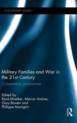 Military Families and War in the 21st Century: Comparative perspectives - Cass Military Studies (Hardback)