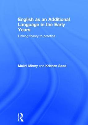 English as an Additional Language in the Early Years: Linking theory to practice (Hardback)