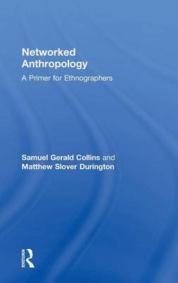 Networked Anthropology: A Primer for Ethnographers (Hardback)