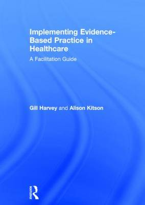 Implementing Evidence-Based Practice in Healthcare: A Facilitation Guide (Hardback)