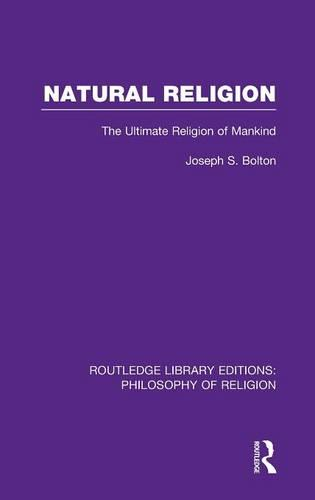 Natural Religion: The Ultimate Religion of Mankind - Routledge Library Editions: Philosophy of Religion (Hardback)