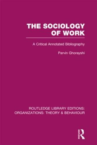 The Sociology of Work: A Critical Annotated Bibliography - Routledge Library Editions: Organizations (Hardback)