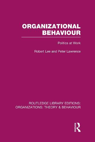 Organizational Behaviour: Politics at Work - Routledge Library Editions: Organizations (Hardback)