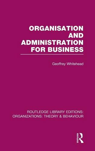 Organisation and Administration for Business - Routledge Library Editions: Organizations (Hardback)