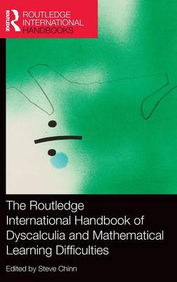 The Routledge International Handbook of Dyscalculia and Mathematical Learning Difficulties - Routledge International Handbooks of Education (Hardback)