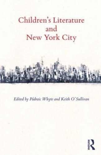 Children's Literature and New York City - Children's Literature and Culture (Hardback)