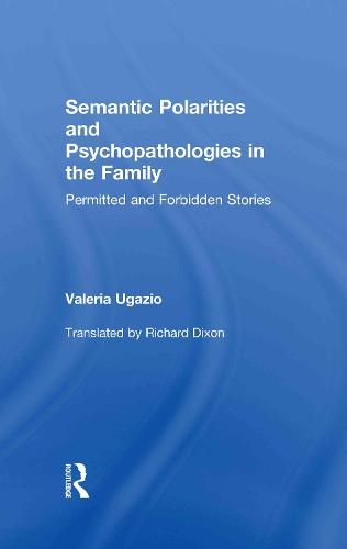 Semantic Polarities and Psychopathologies in the Family: Permitted and Forbidden Stories (Hardback)