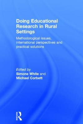 Doing Educational Research in Rural Settings: Methodological issues, international perspectives and practical solutions (Hardback)