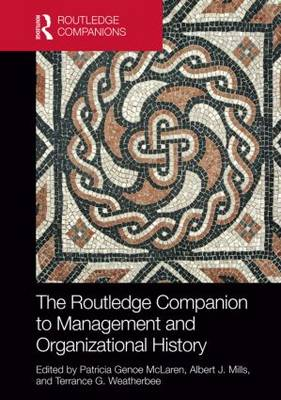The Routledge Companion to Management and Organizational History - Routledge Companions in Business, Management and Accounting (Hardback)