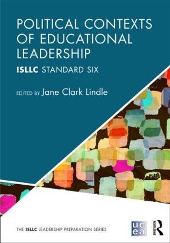 Political Contexts of Educational Leadership: ISLLC Standard Six - ISLLC Leadership Preparation Series (Paperback)