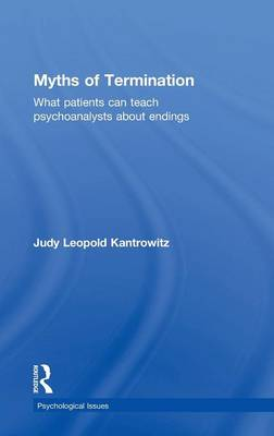Myths of Termination: What patients can teach psychoanalysts about endings - Psychological Issues (Hardback)