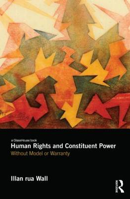 Human Rights and Constituent Power: Without Model or Warranty (Paperback)