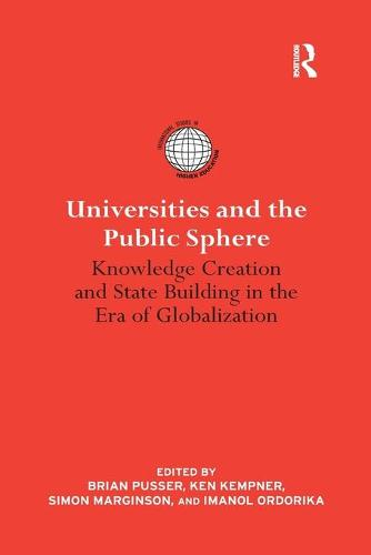 Universities and the Public Sphere: Knowledge Creation and State Building in the Era of Globalization (Paperback)