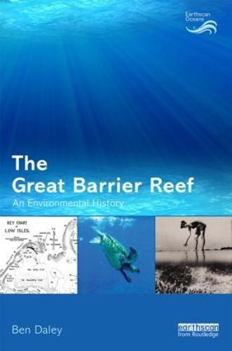 The Great Barrier Reef: An Environmental History - Earthscan Oceans (Hardback)