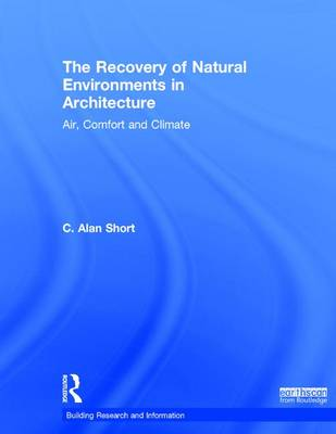 The Recovery of Natural Environments in Architecture: Air, Comfort and Climate - Building Research and Information (Hardback)