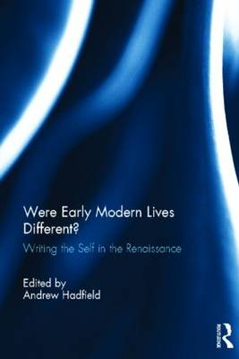 Were Early Modern Lives Different?: Writing the Self in the Renaissance (Hardback)