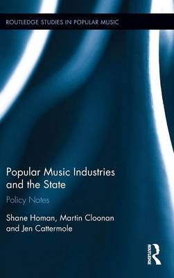 Popular Music Industries and the State: Policy Notes - Routledge Studies in Popular Music (Hardback)