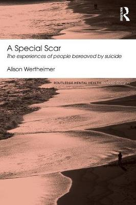 A Special Scar: The experiences of people bereaved by suicide - Routledge Mental Health Classic Editions (Paperback)