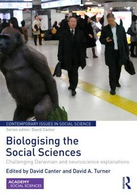 Biologising the Social Sciences: Challenging Darwinian and Neuroscience Explanations - Contemporary Issues in Social Science (Hardback)