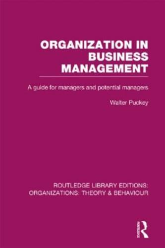 Organization in Business Management: A Guide for Managers and Potential Managers - Routledge Library Editions: Organizations (Hardback)
