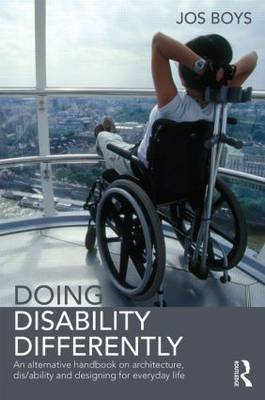 Doing Disability Differently: An alternative handbook on architecture, dis/ability and designing for everyday life (Paperback)